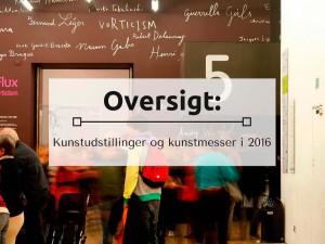 Oversigt: Kunstudstillinger og Kunstmesser i 2016